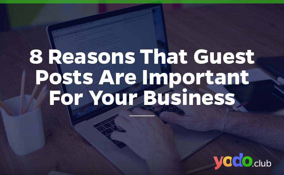 8 reasons that guest posts are important for your business